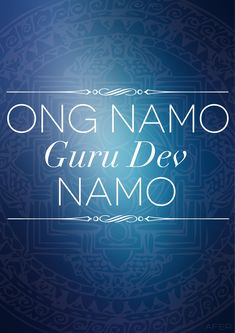 Adi Mantra - Ong Namo: I bow to the subtle divine wisdom. Guru Dev Namo: I bow to the divine teacher within.