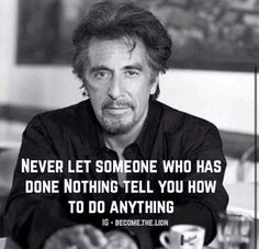 Quote by the talented Al Pacino. Wise Quotes, Quotable Quotes, Famous Quotes, Great Quotes, Quotes To Live By, Motivational Quotes, Funny Quotes, Inspirational Quotes, Gangster Quotes