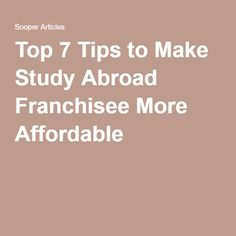 Top 7 Tips to Make Study Abroad Franchisee More Affordable