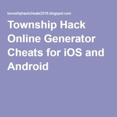 Township Hack Online Generator Cheats for iOS and Android. With Township Resources Generator you can now add unlimited Coins and Cash! Township hack tool is very easy to use and Coins and Cash are added by just couple of clicks. Using Anti-ban script and private proxies from HMA, you can be sure that your account and privacy are 100% safe, it's undetectable.