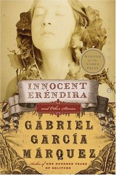 Gabriel Garcia Marques, The Incredible and Sad Tale of Innocent Eréndira and Her Heartless Grandmother ***