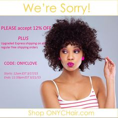 Our site is finally up, THANK you so much for the patience!!!!!!  Due to server error, our site was down for extended period. To apologize, we're giving you 12% OFF Everything Online  Discount CODE: ONYCLOVE  PLUS all regular free shipping items over $350 will be upgraded to express shipping.  Shop USA Now >>> ONYCHair.com Shop UK Now >>> ONYCHair.uk