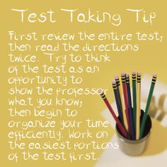 Test Taking Tip: First review the entire test; then read the directions twice. Try to think of the test as an opportunity to show the professor what you know; then begin to organize your time efficiently. Work on the easiest portions of the test first. #test #testprep #exam
