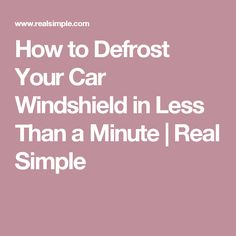 How to Defrost Your Car Windshield in Less Than a Minute | Real Simple