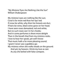 an analysis of shakespeares my mistress eyes A commentary on shakespeare's 130th sonnet shakespeare's sonnet 130 ('my mistress' eyes are nothing like the sun') has to be one of the top five most famous poems from the sequence of 154 sonnets, and it divides critical opinion is this poem a touching paean to inner beauty (opposed to superficiality).