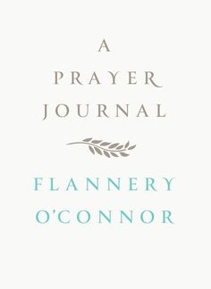 'A Prayer Journal' by Flannery O'Connor | 11 Inspiring Reads by Women, About Women to Kickstart Your Year | Bustle