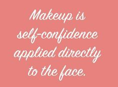 I dont just sell mascara,  I sell self-confidence.