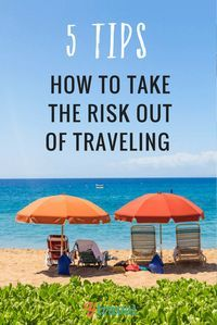 5 Tips - How to take the risk out of travel..... How much thought do you put into planning your trip? Here are 5 tips on how to take the risk out of traveling.