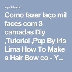 Como fazer laço mil faces com 3 camadas Diy ,Tutorial ,Pap By Iris Lima How To Make a Hair Bow co - YouTube