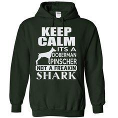 Keep calm, its a Doberman Pinscher, not a freakin Shark - Limited Edition
