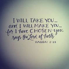 I'm always overwhelmed when I come to the realization that The Lord has chosen me.