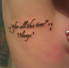 Harry Potter tattoo <3  This might sound completely ridiculous... but this quote LITERALLY gives me goose bumps... <3snape<3