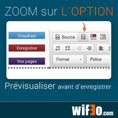 zoom sur une option Wifeo : Lorsque vous travaillez sur le contenu d'une des pages de votre site, vous pouvez prévisualiser votre travail avant de l'enregistrer. Pour cela cliquez sur le deuxième bouton de la barre de boutons de l'éditeur (à droite du bouton SOURCE, représentant une petite feuille avec une loupe)