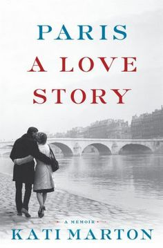 Paris: A Love Story  In this remarkably honest and candid memoir, award-winning journalist and distinguished author Kati Marton narrates an impassioned and romantic story of love, loss, and life after loss.