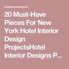 20 Must-Have Pieces For New York Hotel Interior Design ProjectsHotel Interior Designs Page 4
