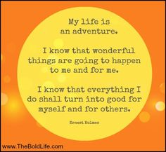 Life is an adventure. Wonderful things are waiting for you.
