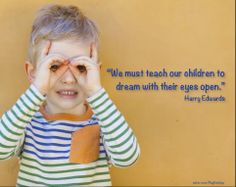 """""""We must teach our children to dream with their eyes open."""" Harry Edwards"""