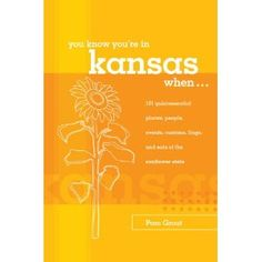 You Know You're in Kansas When...: 101 Quintessential Places, People, Events, Customs, Lingo, and Eats of the Sunflower State (You Know You're In Series)
