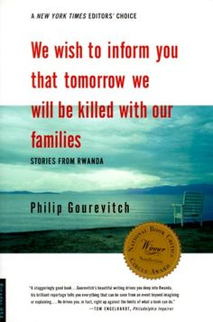 We Wish To Inform You That Tomorrow We Will Be Killed With Our Families by Philip Gourevitch deals with real life stories of courage and bravery told by the people who lived them. Human Rights Books, Love Book, This Book, Books To Read, My Books, Summer Reading Lists, Book Lists, Nonfiction, Book Worms