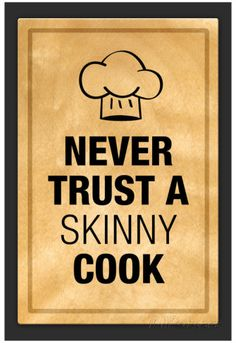 Never Trust a Skinny Cook Kitchen Humor Print Poster Print Chef Quotes, Food Quotes, Funny Quotes, Funny Cooking Quotes, Cooking Humor, Pizza Quotes, Cookie Quotes, Quotes Quotes, Qoutes