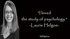 LAURIE HELGOE QUOTES : I loved the study of psychology. Laurie Helgoe