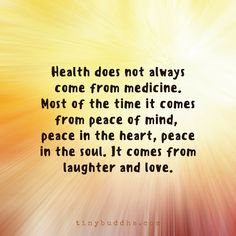 No, it sure doesn't come from medicine, it comes from all the other things listed, and having a place that's safe, secure, healthy, happy, inspiring environment!