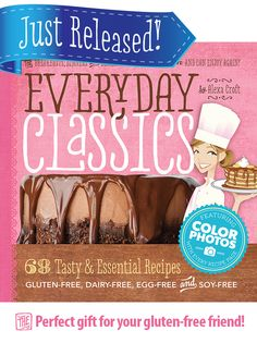 EVERYDAY CLASSICS .... New book hits the market. Pre-order now for HUGE savings. GLUTEN-FREE DAIRY-FREE EGG-FREE CORN-FREE SOY-FREE and more.