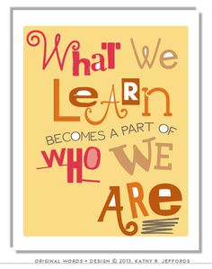 What we learn becomes a part of who we are.