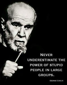 Funny pictures about Words Of Truth From George Carlin. Oh, and cool pics about Words Of Truth From George Carlin. Also, Words Of Truth From George Carlin photos. Wise Quotes, Quotable Quotes, Great Quotes, Funny Quotes, Inspirational Quotes, Foolish Quotes, Wise Sayings, Motivational, George Carlin