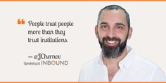 """People trust people more than they trust institutions."" — Joe Chernov, VP of Content, HubSpot"
