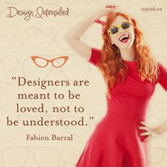 Designers are meant to be loved, not to be understood. - Fabien Barral    Graphic design quotes for Graphic Designers