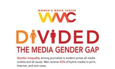 (1 of 9) Women's Media Center  Divided: The Media Gender gap  Gender inequality among journalists is evident across all media outlets and all issues. men receive 63% of byline credits in print, internet, and wire news.  [follow this link to find an extended preview of the documentary Miss Representation, which draws attention to the very problematic ways women and girls are represented in contemporary media: http://www.thesociologicalcinema.com/1/post/2011/10/miss-representation.html]
