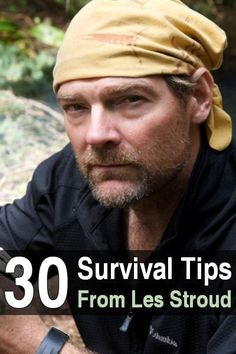 30 survival tips from the highly-respected survivalist, Les Stroud. These tips will help you survive in the wilderness after the SHTF.