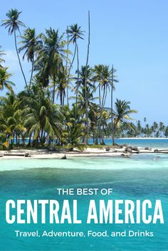 """Best of"" travel list of all there is to do, see, eat, and drink throughout Central America!"