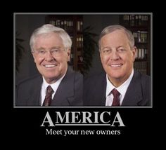 America: meet your new owners!  Never before in American history have we seen a pair of people more determined to take America backwards. Never before have we seen two people more determined to buy elections and seize control of ...