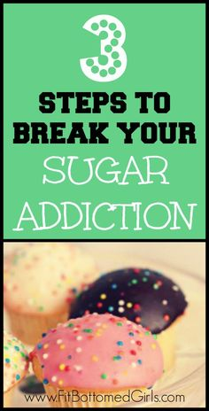 Break your sugar addiction with these 3 steps! | via @FitBottomedGirl