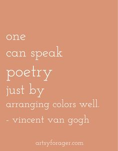"""One can speak poetry just by arranging colors well."" - Van Gogh"