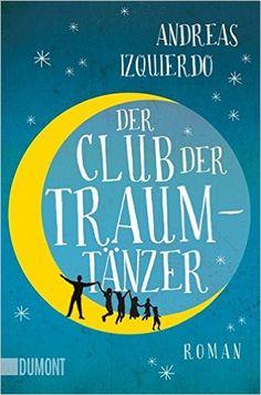 Der Club der Traumtänzer: Amazon.de: Andreas Izquierdo: Bücher