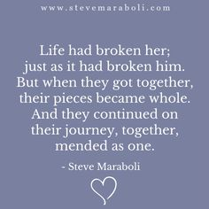 So true for us, my love. JWS Life had broken her; just as it had broken him. But when they got together, their pieces became whole. And they continued on their journey, together, mended as one. Great Quotes, Quotes To Live By, Me Quotes, Inspirational Quotes, Motivational Quotes, Love Of My Life, In This World, Love You, Just For You