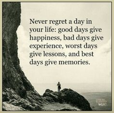 Best life Quotes about happiness Never Regret Day Life Best Day Gives Memories Inspirational quotes about positive thoughts Never regret day a in your life Motivacional Quotes, Quotable Quotes, Great Quotes, Good Day Quotes, Life Quotes To Live By Inspirational, Happy Day Quotes, Worst Day Quotes, Dhali Lama Quotes, I Choose Happiness Quotes
