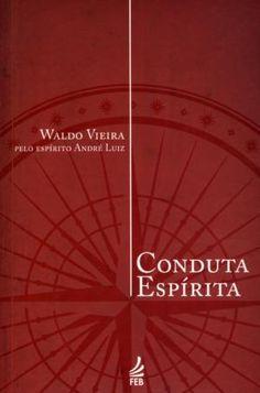 Conduta Espírita  32ª Ed. 2012  Waldo Vieira  FEB