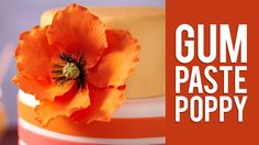 How to Make Gum Paste Poppy Flowers
