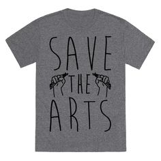 Save The Arts - Even the arts are at stake now! Fight for your right to make art and for artistic expression with this artistic and political shirt!