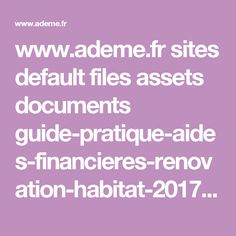 www.ademe.fr sites default files assets documents guide-pratique-aides-financieres-renovation-habitat-2017.pdf