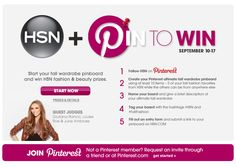 It's time! Are you ready to 'Pin to Win'? September 10-17 Create your Pinterest dream wardrobe for fall & win HSN products! 1. Follow HSN on Pinterest 2. Create a Pinterest ultimate Fall wardrobe Pinboard w/ at least 5 items from HSN.com & at least 5 items from anywhere else 3. Name your board and give a brief description of your ultimate Fall wardrobe 4.Tag your board w/ the hashtags #HSN and #FallFashion On September 10-17, fill out our entry form on HSN.com & submit the link to your pinboard!