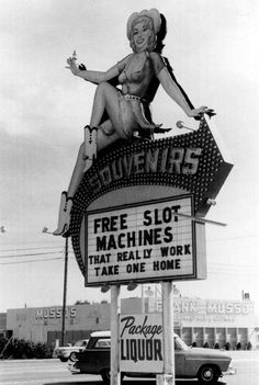 Free slot machines that really work. Las Vegas Strip, c. 1959-65. The sign with a cowgirl hawking souvenirs stood in front of Bud's Liquors & Gifts, 3388 S Las Vegas Blvd (across from the Sands) from the late 50s, until the 1988, when it was replaced...