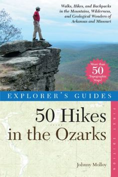 Explorer's Guide 50 Hikes in the Ozarks: Walks, Hikes, and Backpacks in the Mountains, Wildernesses, and Geological Wonders of Arkansas and Missouri (Explorer's 50 Hikes)