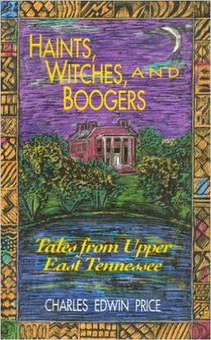 Haints, Witches, and Boogers: Tales from Upper East Tennessee : Charles Edwin Price,