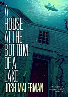 """A House At The Bottom Of A Lake""  ***  Josh Malerman  (2016)"