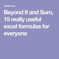 Beyond If and Sum, 15 really useful excel formulas for everyone